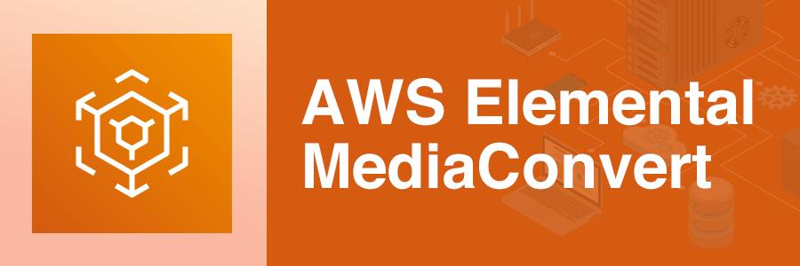 AWS Elemental MediaConvert